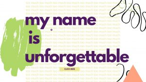 My Name is Unforgettable