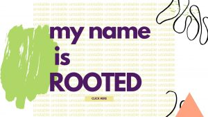 My Name is Rooted