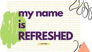 My Name is Refreshed
